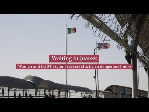 Waiting in Juarez: Women and LGBTI asylum seekers stuck in a dangerous limbo