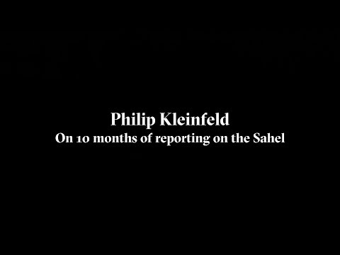 The Sahel in flames: Philip Kleinfeld on 10 months reporting on the Sahel
